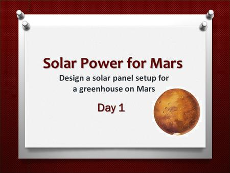 Solar Power for Mars Design a solar panel setup for a greenhouse on Mars Day 1.