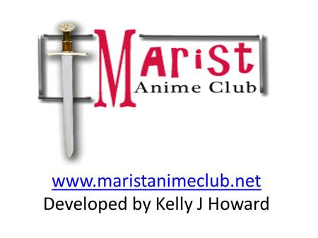 Www.maristanimeclub.net www.maristanimeclub.net Developed by Kelly J Howard.