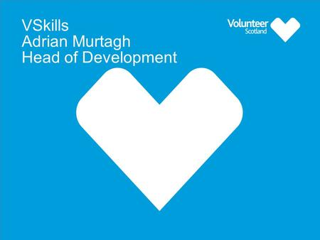 1 VSkills Adrian Murtagh Head of Development. Our role within the, 'Volunteering - Way to Employment' project To share our knowledge, skills and expertise.