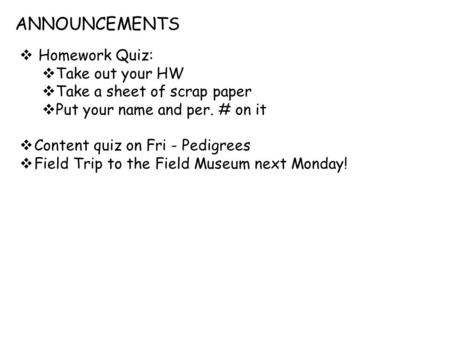 ANNOUNCEMENTS Homework Quiz: Take out your HW