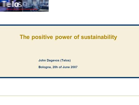 The positive power of sustainability John Dagevos (Telos) Bologna, 20h of June 2007.