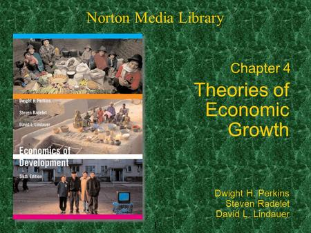 1 Chapter 4 Theories of Economic Growth Norton Media Library Dwight H. Perkins Steven Radelet David L. Lindauer.