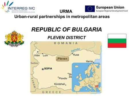 REPUBLIC OF BULGARIA PLEVEN DISTRICT URMA Urban-rural partnerships in metropolitan areas.