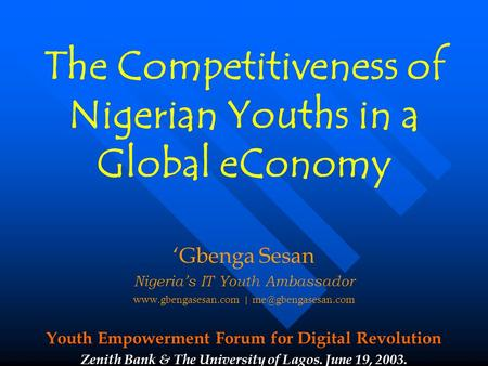 The Competitiveness of Nigerian Youths in a Global eConomy 'Gbenga Sesan Nigeria's IT Youth Ambassador  | Youth Empowerment.