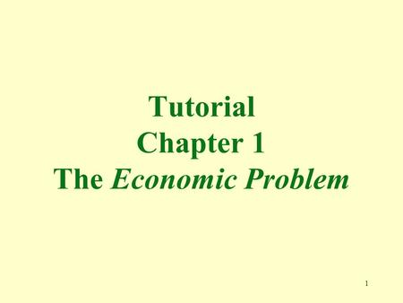 "1 Tutorial Chapter 1 The Economic Problem. 2 1. The ""invisible hand"" described by Adam Smith refers to the a. suppliers making decisions based on their."