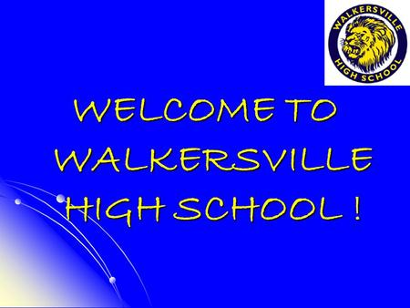 WELCOME TO WALKERSVILLE HIGH SCHOOL !. Unlock the Doors to Success at WHS Every staff member at WHS is here to help make you as successful as you want.