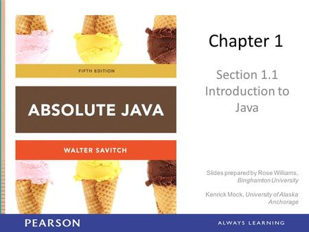 Chapter 1 Section 1.1 Introduction to Java Slides prepared by Rose Williams, Binghamton University Kenrick Mock, University of Alaska Anchorage.