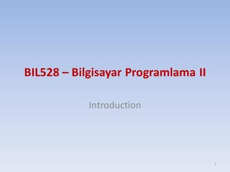 BIL528 – Bilgisayar Programlama II Introduction 1.