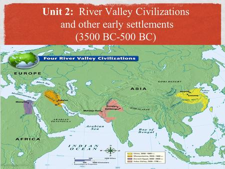 Unit 2: River Valley Civilizations and other early settlements (3500 BC-500 BC)