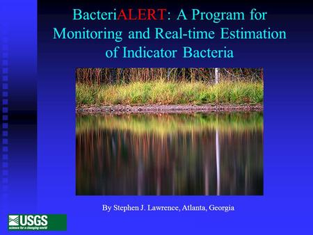 BacteriALERT: A Program for Monitoring and Real-time Estimation of Indicator Bacteria By Stephen J. Lawrence, Atlanta, Georgia.