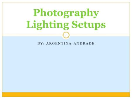 BY: ARGENTINA ANDRADE Photography Lighting Setups.