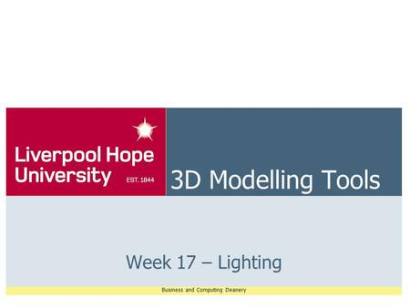 Business and Computing Deanery 3D Modelling Tools Week 17 – Lighting.
