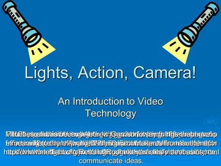 Lights, Action, Camera! An Introduction to Video Technology Film has proven its power to engage us for over 100 years; radio for over 70 years, television.