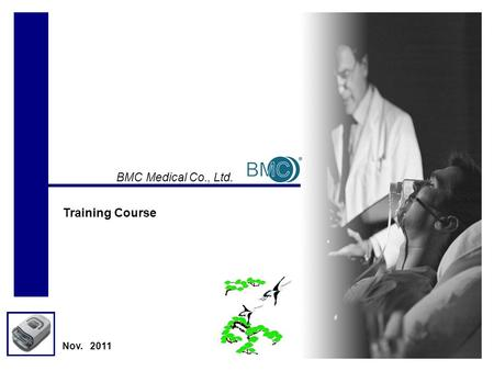 BMC Medical Co., Ltd. Nov. 2011 Training Course. 1 Table of Contents 1. CATALOGUE 2. INSTALL& DISASSEMBLE 3. SET UP.