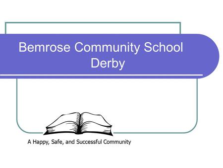 Bemrose Community School Derby A Happy, Safe, and Successful Community.