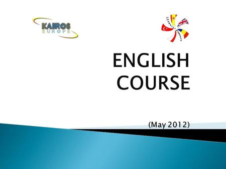 ENGLISH COURSE (May 2012).  English course was held in May 2012 in the following days: 9/05 – 11/05 – 15/05 – 16/05 – 18/05 – 22/05 – 23/05 and 25/05.