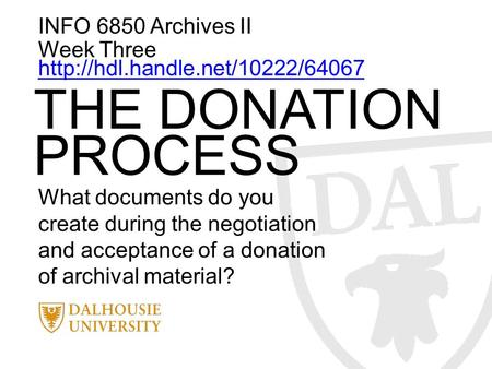 INFO 6850 Archives II Week Three   THE DONATION PROCESS What documents do you create.