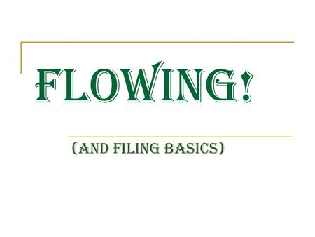 FLOWING! (AND FILING BASICS). Filing basics Many new debaters lose debates because they have misplaced parts of their files. Following these simple rules.