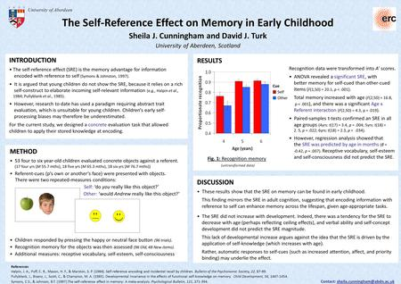 The Self-Reference Effect on Memory in Early Childhood Sheila J. Cunningham and David J. Turk University of Aberdeen, Scotland University of Aberdeen INTRODUCTION.