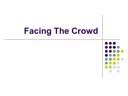 "Facing The Crowd. How ""Facing The Crowd"" May Impact Families Most people are tactful Some are not: dealing with ""comments"" Most people don't stare Some."