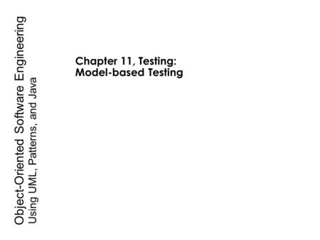 Using UML, Patterns, and Java Object-Oriented Software Engineering Chapter 11, Testing: Model-based Testing.