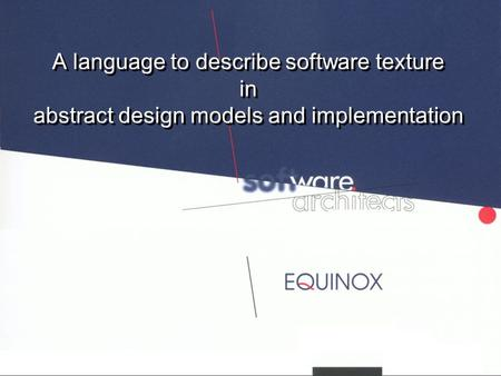 A language to describe software texture in abstract design models and implementation.