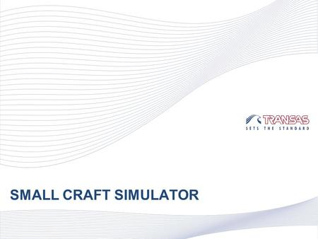 SMALL CRAFT SIMULATOR. Education, training and examination of: Navigators that handle small craft operating in inland waterways Users of maritime motor.
