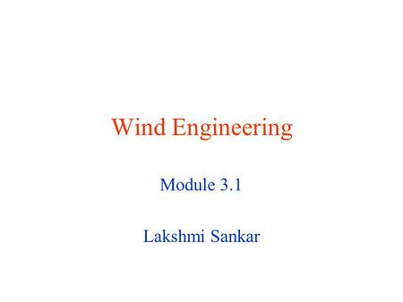Wind Engineering Module 3.1 Lakshmi Sankar Recap In module 1.1, we looked at the course objectives, deliverables, and the t-square web site. In module.