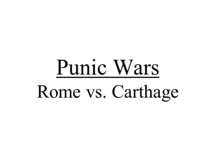 Punic Wars Rome vs. Carthage. Critical Intro: Why do you think Rome and Carthage were unable to avoid war?