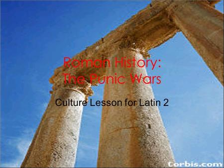 Roman History: The Punic Wars Culture Lesson for Latin 2.