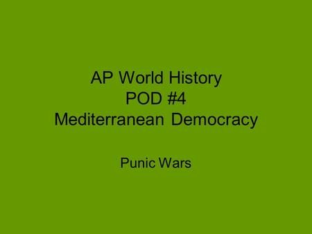 AP World History POD #4 Mediterranean Democracy Punic Wars.