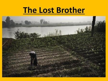 The Lost Brother. Once upon a time there was a young boy who lived in ancient Egypt. He lived in a small house with his father, mother, two sisters and.
