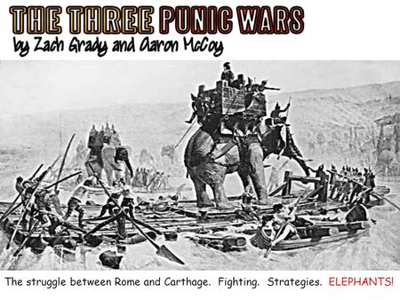 The struggle between Rome and Carthage. Fighting. Strategies. ELEPHANTS!
