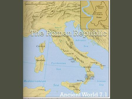 Ancient World 7.1.  Rome was originally ruled by kings, the Etruscans.  509 B.C. Romans overthrew the Etruscans and started a republic. What is a republic?
