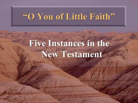 """O You of Little Faith"" Five Instances in the New Testament."