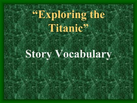 """Exploring the Titanic"" Story Vocabulary. severed On the deck of the luxury ship, Marcello saw a severed rope that appeared to have been cut on purpose."