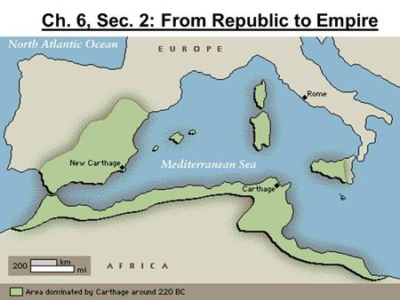 Ch. 6, Sec. 2: From Republic to Empire. Settled by North Africans & Phoenician traders, Carthage ruled over an empire that stretched across North Africa.