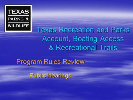 Texas Recreation and Parks Account, Boating Access & Recreational Trails Program Rules Review Public Hearings.
