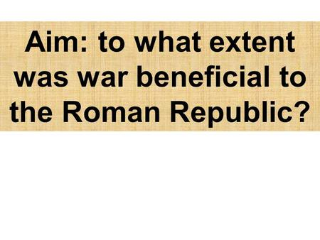 Aim: to what extent was war beneficial to the Roman Republic?
