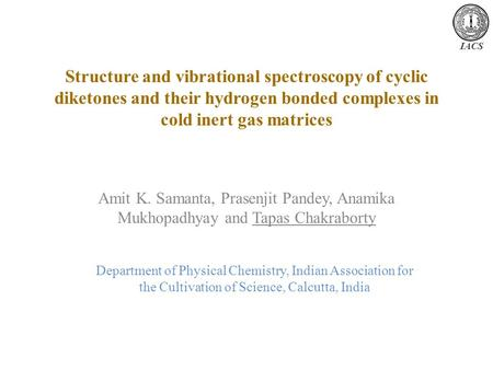 Structure and vibrational spectroscopy of cyclic diketones and their hydrogen bonded complexes in cold inert gas matrices Amit K. Samanta, Prasenjit Pandey,