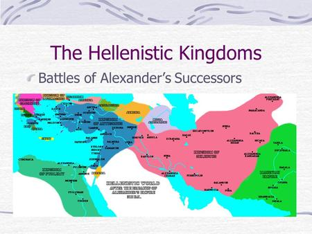 The Hellenistic Kingdoms Battles of Alexander's Successors.
