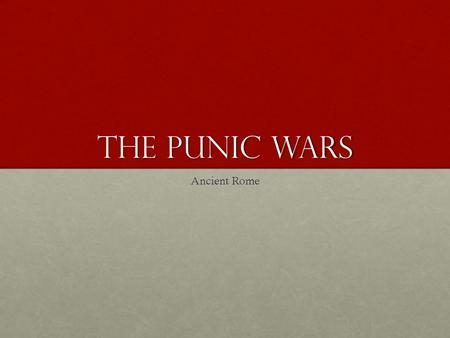 The Punic Wars Ancient Rome. First Punic War Began with a dispute over Sicily (Port of Messina)Began with a dispute over Sicily (Port of Messina) Strengths.