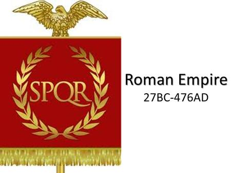Roman Empire Roman Empire 27BC-476AD. The Punic Wars Rome's expansion began with a series of wars against. In the First Punic War, Rome conquered the.