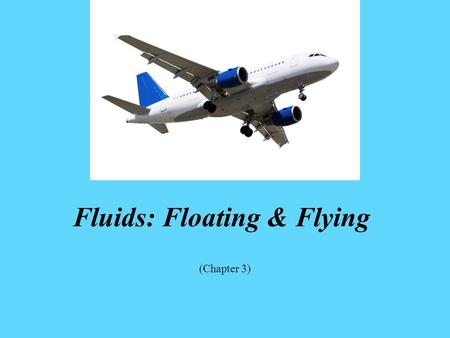 Fluids: Floating & Flying (Chapter 3). Student Leaning Objectives Distinguish between force and pressure Recall factors that allow floating Differentiate.