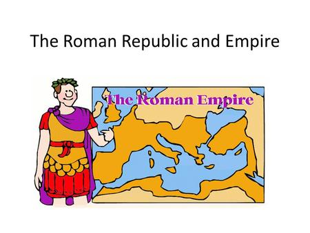 The Roman Republic and Empire. I. Establishing a Republic – A. The geography of Italy made it easier to unify 1. Less rugged mountains 2. Broad plains.