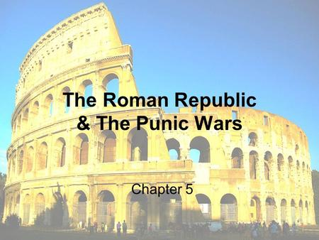 The Roman Republic & The Punic Wars Chapter 5. Government: Republic.