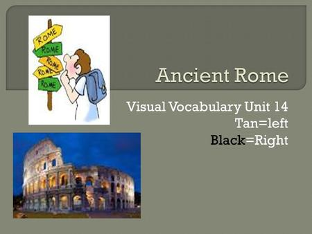 Visual Vocabulary Unit 14 Tan=left Black=Right.  A government created in Rome where the people elect leaders to govern them.