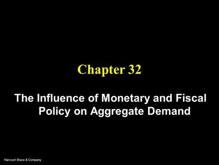 Harcourt Brace & Company Chapter 32 The Influence of Monetary and Fiscal Policy on Aggregate Demand.