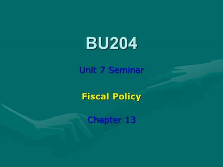 BU204 Unit 7 Seminar Fiscal Policy Chapter 13. Chapter 13 is about fiscal policy—government spending and taxation—and its use as an economic tool. The.