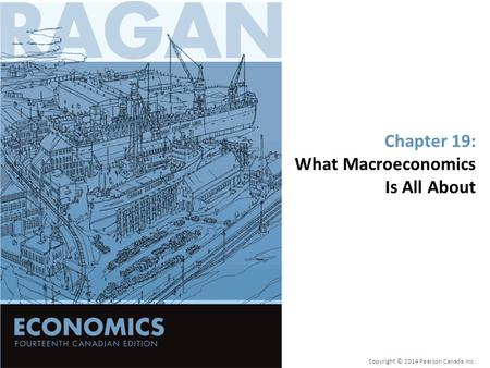Chapter 19: What Macroeconomics Is All About Copyright © 2014 Pearson Canada Inc.